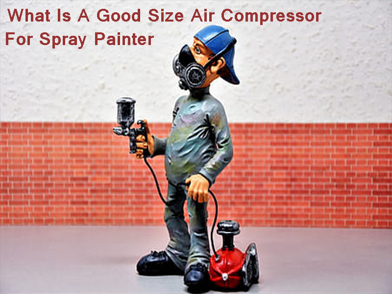What is a good size air compressor for spray painter