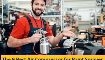 The 9 Best Air Compressor for Paint Sprayer With Complete Buying Guide of 2021