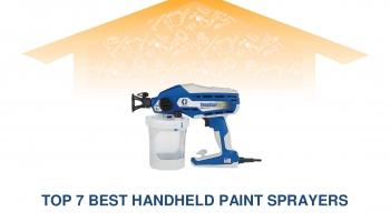 Expert's Guide To The Pros and Cons of Top 7 Best Handheld Paint Sprayers