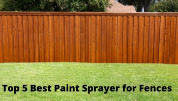 Top 5 Best Paint Sprayer for Fences Reviews & Buying Guide In 2021