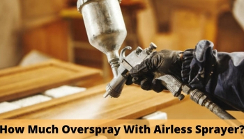 How Much Overspray With Airless Sprayer?